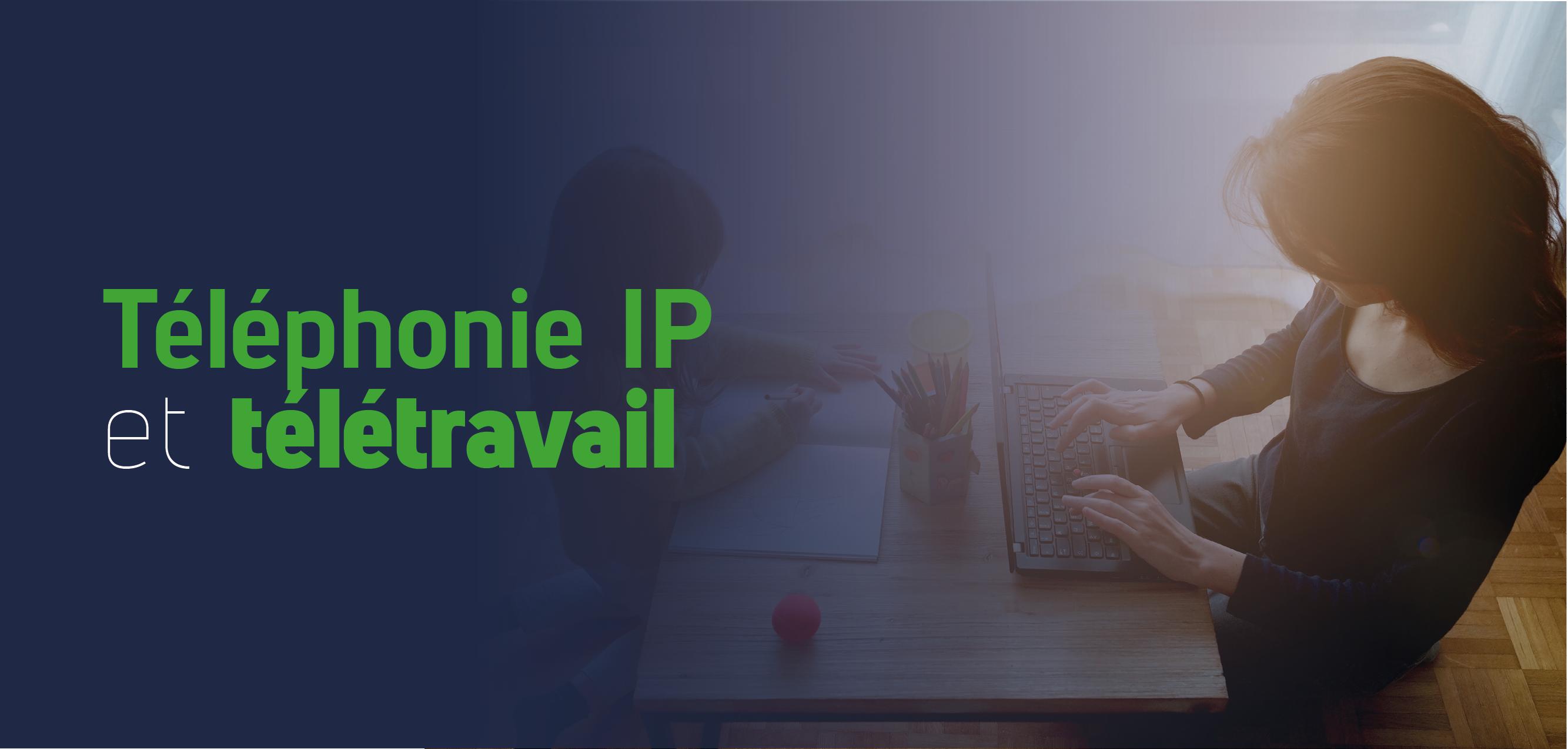 Téléphonie IP et télétravail